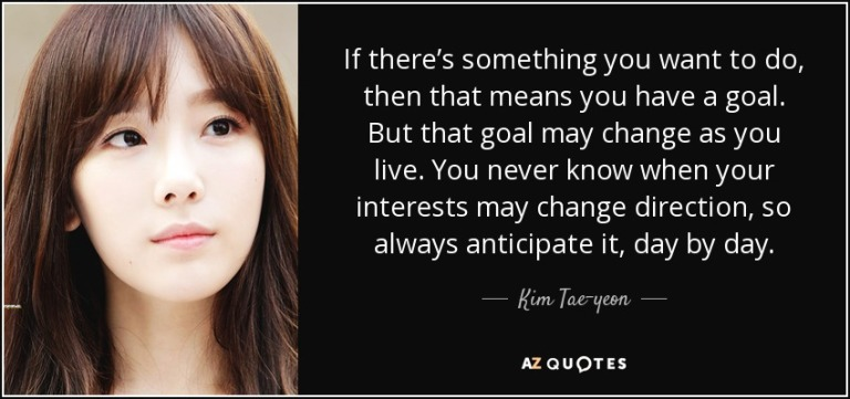 quote-if-there-s-something-you-want-to-do-then-that-means-you-have-a-goal-but-that-goal-may-kim-tae-yeon-95-6-0633.jpg